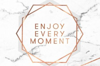 Enjoy every moment wallpaper, marble