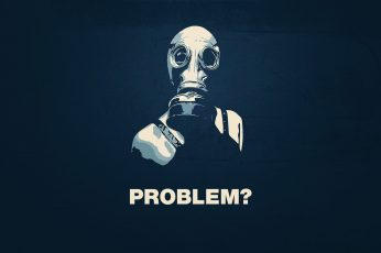 Problem? wallpaper, quote, minimalism, gas masks, typography, technology