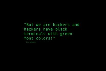 But we are hackers and hackers have black terminals wallpaper with green font colors text