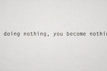By doing nothing you become nothing wallpaper, minimalism, quote, typography