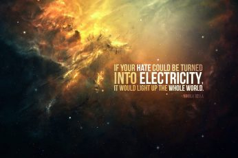 If your hate could be turned into text, Nikola Tesla, quote, electricity