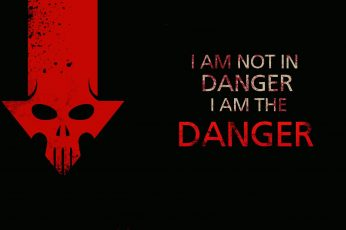 Black and red i am not in danger i am the danger wallpaper, Breaking Bad