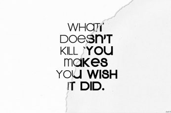 Quote wallpaper, What doesn't kill you makes you wish it did