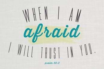 When i am afraid i will trust in you wallpaper, Bible, motivational, quote, religion