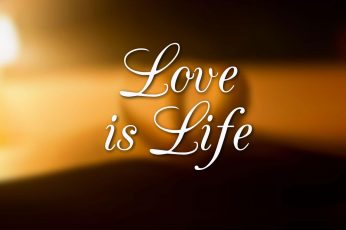 Love is life wallpaper, quote
