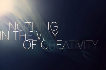Nothing in the Way of Creativity wallpaper, quote