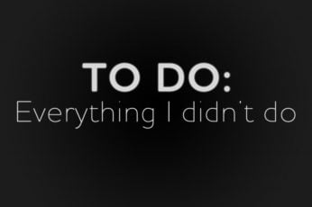 Wallpaper To Do: Everting I didn't do, Quote