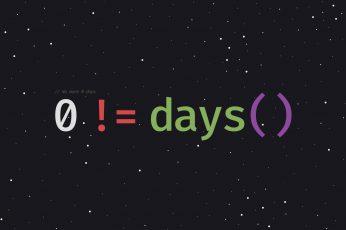Wallpaper 0 != days(), Programmers, Programming, Motivational, Code,