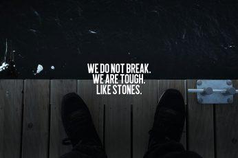 Wallpaper We Do Not Break. We Are Tough Like Stones