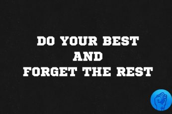 Wallpaper Do Your Best And Forget The Rest, Quote, Motivation