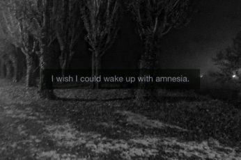 Aesthetic Black Wallpaper, I Wish I Could Wake Up With Amnesia.