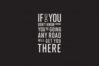Wallpaper Quote, If You Don't Know Where You're Going Any Road..